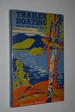 Trailer Boating - Where the North Begins: Wells, Kenneth McNeill