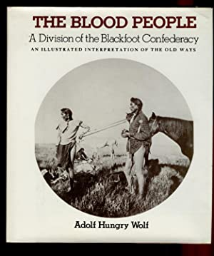 The Blood People - A Division of the Blackfoot Confederacy - An Illustrated Interpretation of the ...