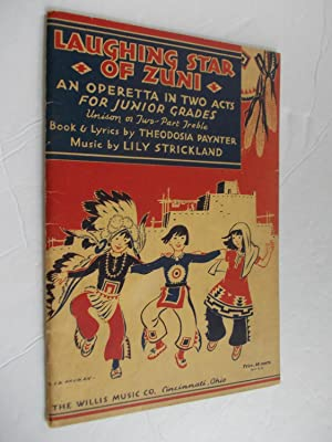 Laughing Star of Zuni. An Operetta in two acts, one scene . Book and lyrics by Theodosia Paynter &...