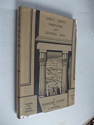 A Connected History of Early Egypt, Babylonia, and Central Asia; An Original Co-ordination of the ...