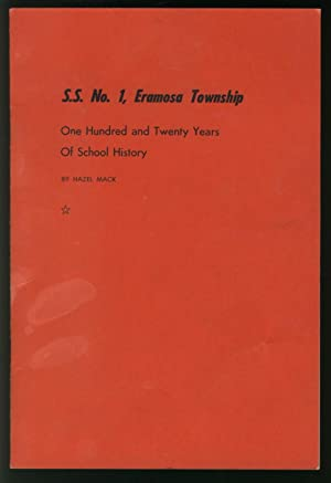 S.S. NO. 1, ERAMOSA TOWNSHIP. ONE HUNDRED AND TWENTY YEARS OF SCHOOL HISTORY: Mack, Hazel