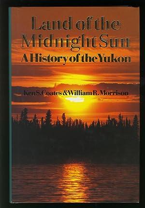 LAND OF THE MIDNIGHT SUN. A History: Coates, Ken S.