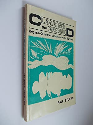Clearing the Ground: English-Canadian Literature After Survival: Stuewe, Paul