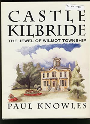 Castle Kilbride : The Jewel of Wilmot Township: Knowles, Paul