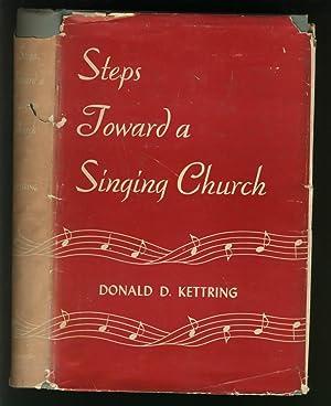Steps Toward a Singing Church - leadership of a Church Musical Program: Kettring, Donald D.