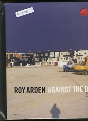 Roy Arden - Against the Day: Roelstraete, D. F.; ROY ARDEN