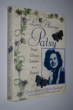 Love Always, Patsy : Patsy Cline's Letters to a Friend: Hazen, Cindy and Freeman, Mike