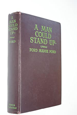 A MAN COULD STAND UP: A NOVEL.: FORD, Ford Madox
