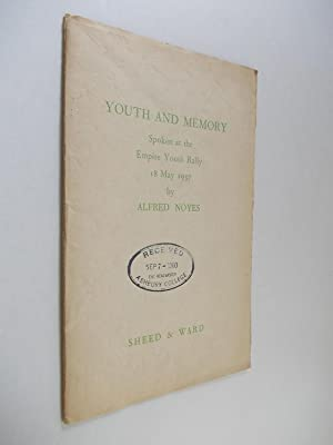 YOUTH AND MEMORY Spoken at the Empire Youth Rally, 18 May, 1937: Noyes, Alfred
