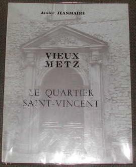 Vieux Metz: le quartier Saint-Vincent.: JEANMAIRE (André)