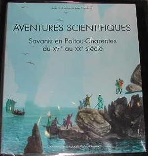 Aventures scientifiques: savants en Poitou-Charentes, du XVIe: SOUS LA DIRECTION