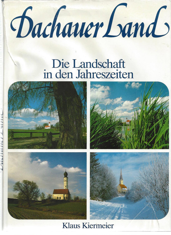 Dachauer Land. Die Landschaft in den Jahreszeiten.: Kiermeier, Klaus: