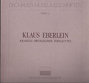 Klaus Eberlein. Aquarelle-Druckgraphik-Terrakotten.: Museumsverein Dachau (Hsg.)