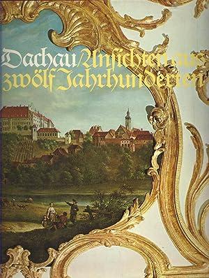 Dachau. Ansichten und Zeugnisse.aus zwölf Jahrhunderten, Gesammelt und herausgegeben von Lorenz ...