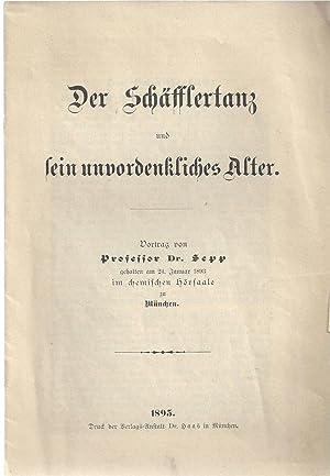 Der Schäfflertanz und sein unvordenkliches Alter. Vortrag von Professor Dr. Sepp, gehalten am 21. ...