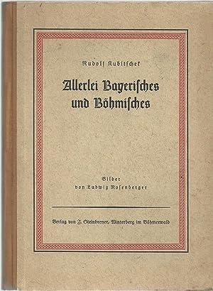 Allerlei Bayerisches und Böhmisches. Volkskundliche Aufsätze. Bilder: Kubitschek, Rudolf: