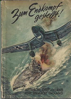 Zum Endkampf gestellt! Luftmacht Deutschland gegen Seemacht: Schulze, Hans Georg: