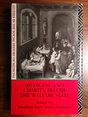 Medicine And Charity Before The Welfare State: Jonathan Barry & Colin Jones eds.