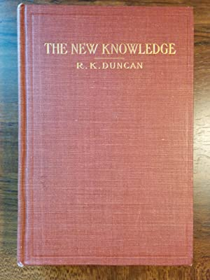 The New Knowledge: A Popular Account Of The New Physics And The New Chemistry In Their Relation To ...