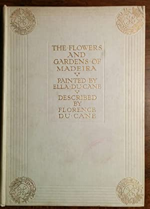 The Flowers And Gardens Of Madeira: Florence Du Cane & Ella Du Cane