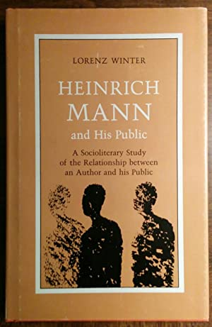 Heinrich Mann and His Public: A Socioliterary Study of the Relationship between an Author and his ...