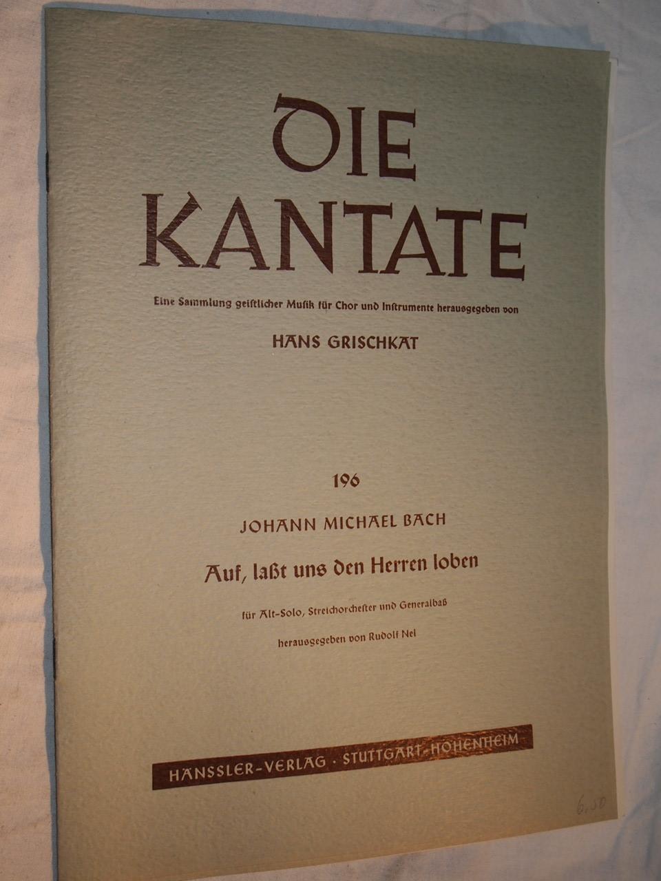 Die Kantate eine Sammlung geistlicher Musik für Chor und Instrumente Herausgegeben von Hans Grischkat 196. - Johann Michael Bach