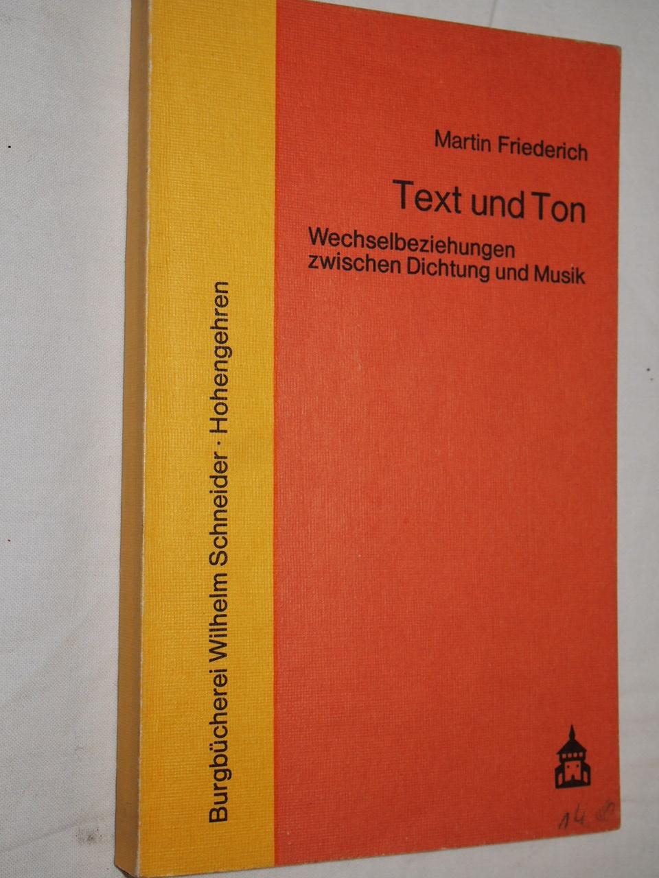 Text und Ton : Wechselbeziehungen zwischen Dichtung und Musik. - Friederich, Martin