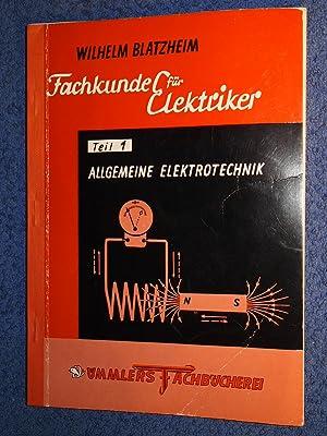 Fachkunde für Elektriker. Teil 1 Allgemeine Elektrotechnik.: Wilhelm Blatzheim