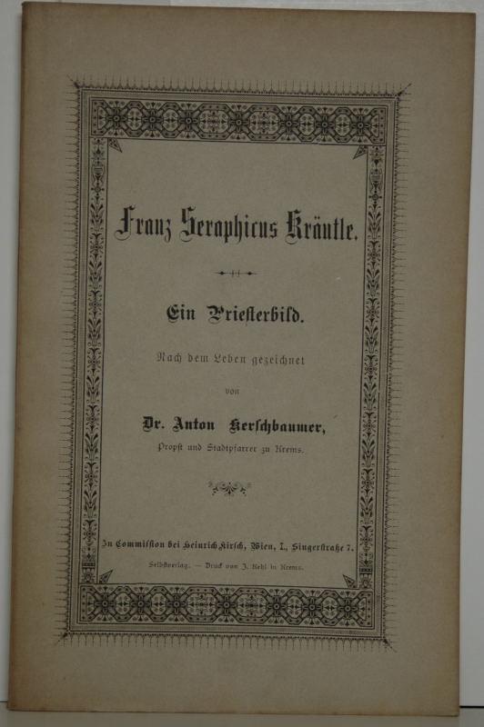 Franz Seraphicus Kräutle. Ein Priesterbild. Nach dem: Kerschbaumer, Anton: