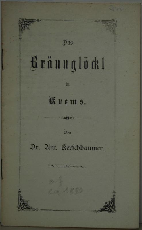 Das Bräunglöckl in Krems.: Kerschbaumer, Anton.: