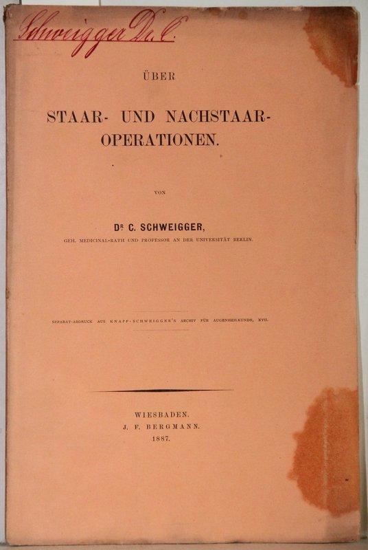 Über Staar- und Nachstaar-Operationen (=Separat-Abdruck aus Knapp-Schweigger's: Schweigger, C.: