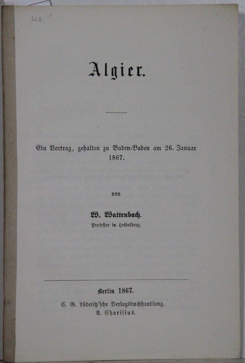 Algier. Vortrag, gehalten zu Baden-Baden.: Wattenbach, W.: