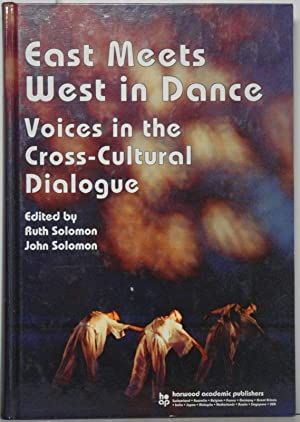 East meets West in Dance. Voices in the Cross-Cultural Dialogue. Edited by Ruth Salomon and John ...