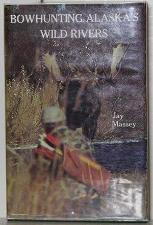 Bowhunting Alaska's wild rivers.: Massey, Jay: