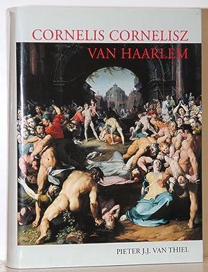 Cornelis Cornelisz Van Haarlem (1562-1638): A Monograph: Theil, Pieter J.J.van: