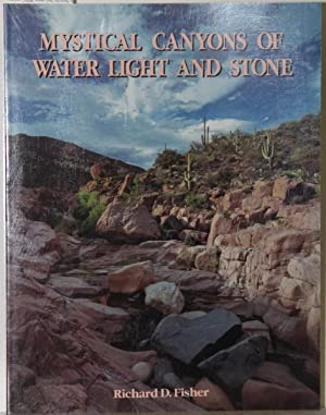 Mystical Canyons of water light ans stone.: Fisher, Richard D.: