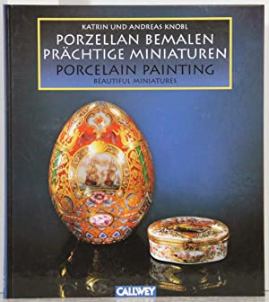 Porzellan bemalen. Prächtige Miniaturen. - Porcelain Painting.: Knobl, Katrin und