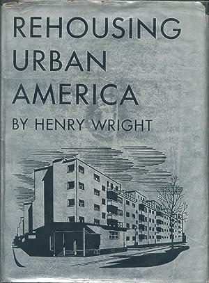 REHOUSING URBAN AMERICA.: Wright, Henry