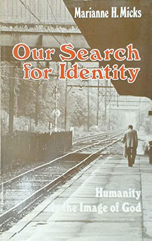 Our Search for Identity Humanity in the: Micks, Marianne H.