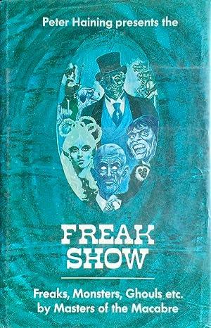 Freak Show Freaks, Monsters, Ghouls Etc. By: Haining, Peter, Ed.