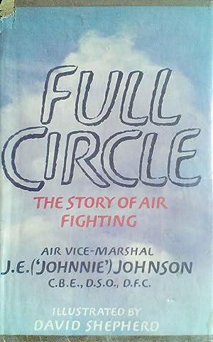 Full Circle the Story of Air Fighting: Johnson, C.B.E., D.S.O.,