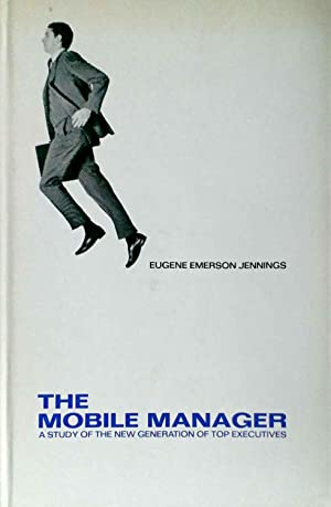 The Mobile Manager a Study of the: Jennings, Eugene Emerson