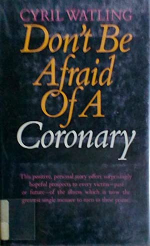 Don't be Afraid of a Coronary