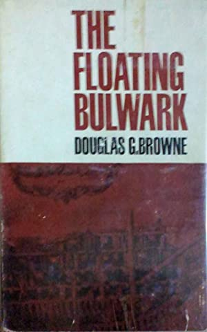 The Floating Bulwark the Story of the: Browne, Douglas G.