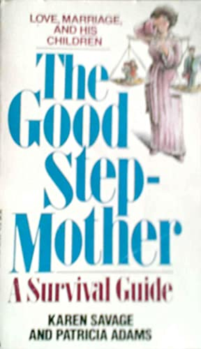 The Good Step-Mother A Survival Guide: Savage, Karen and