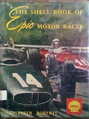 The Shell Book of Epic Motor Races: Roberts, Peter