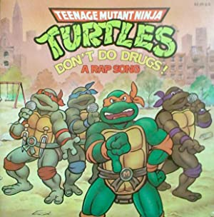 Teenage Mutant Ninja Turtles Don't Do Drugs! a Rap Song