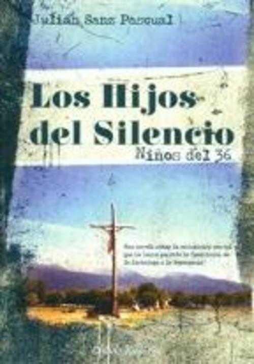 LOS HIJOS DEL SILENCIO NIÑOS DEL 36 - JULIAN SANZ PASCUAL