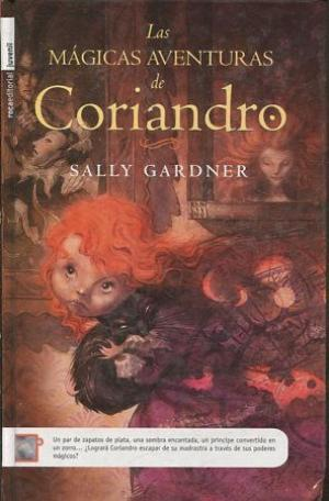 LAS MAGICAS AVENTURAS DE CORIANDRO - SALLY GARDNER