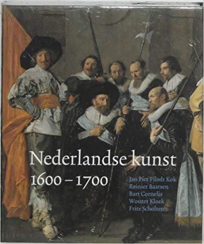 NEDERLANDSE KUNST 1600 - 1700 - JAN PIET FILEDT KOK / REINIER BAARSEN / BART CORNELIS / WOUTER KLOEK / FRITS SCHOLTEN